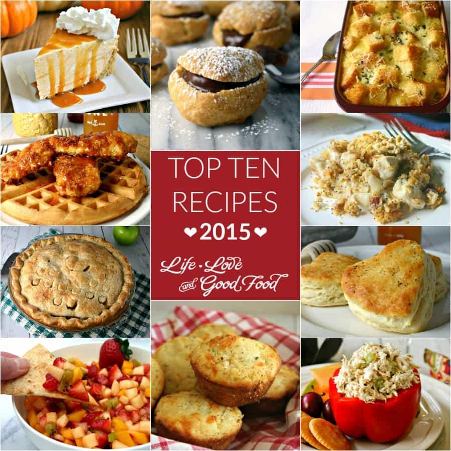 Top Ten Recipes 2015 | Life, Love, and Good Food