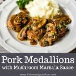 Tender Pork Medallions simmer in a mushroom marsala sauce